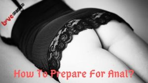 Read more about the article How to prepare for anal sex? 11 No Pain tips for anal training or preparing for anal sex.
