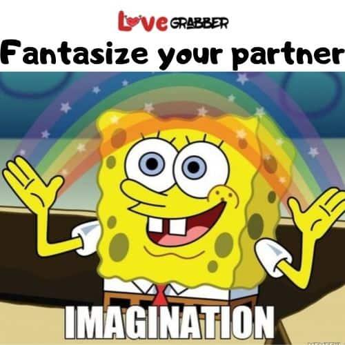 Fantatise your partner