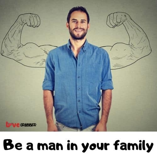 Be a man in your family