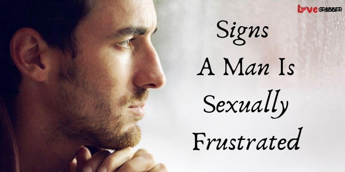 Read more about the article Top clear reasons and signs a man is sexually frustrated?
