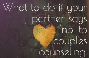 """A heart shaped leaf with the text """"what to do if your partner says 'no' to couples counseling."""" Learn more about online couples therapy and marriage counseling in California at Love Heal Grow Counseling. An therapist can help you today!"""