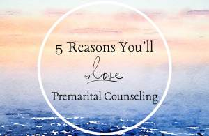 """A pastel background with the text """"5 reasons you'll love premarital counseling."""" Contact an online couples therapist in Sacramento, CA therapist to learn more about online couples therapy and marriage counseling."""
