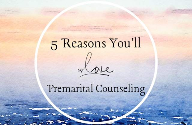 5 Reasons You'll Love Premarital Counseling