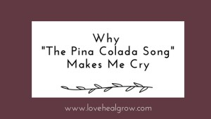 """A graphic with the text """"why 'the pina colada song' makes me cry."""" A Sacramento therapist can offer online therapy in California. Contact a teenage therapist for support!"""