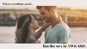 """A couple smiles at one another with the text """"when everything's good but the sex is awkard."""" Contact a sex therapist for support with online couples therapy and marriage counseling in California, online anxiety therapy, and other services."""