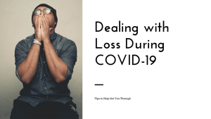 """A man holds his hands against his mouth with the text """"dealing with loss during covid-19. tips to help you get through."""" Contact a sacramento therapist for support. Online therapy in California can provide support with online anxiety therapy and other services."""