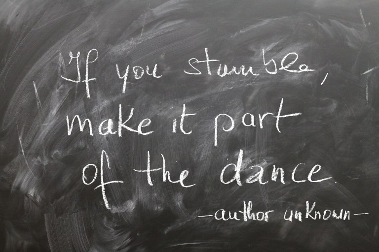 If you stumble, make it part oft the dance