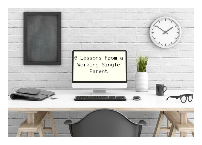 6 Lessons From a Working Single Parent