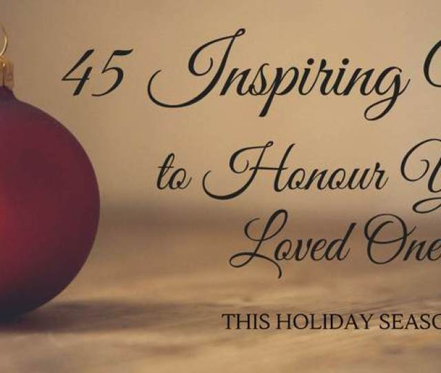 Remembering Loved Ones At Christmas With  Inspiring Ideas