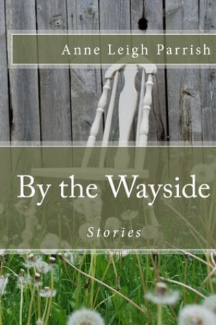 By the Wayside by Anne Leigh Parrish