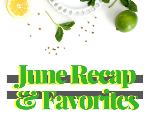 june recap, june favorites, june recap & favorites,
