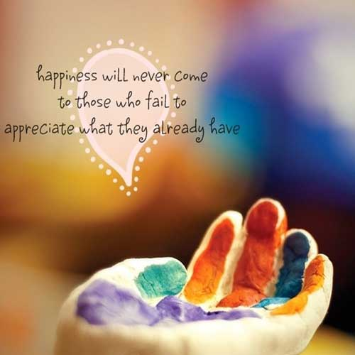 happiness will never come to those who fail to appreciate what they already are