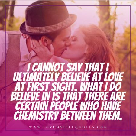 I do believe in is that there are certain people who have chemistry between them