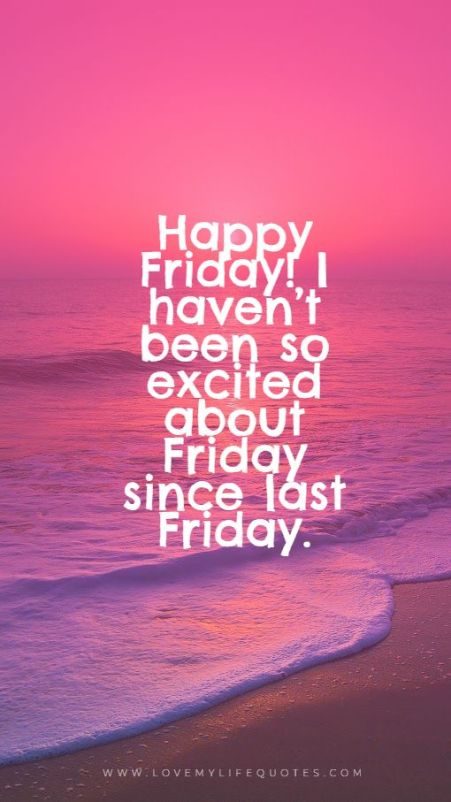 i never have been so excited about friday before