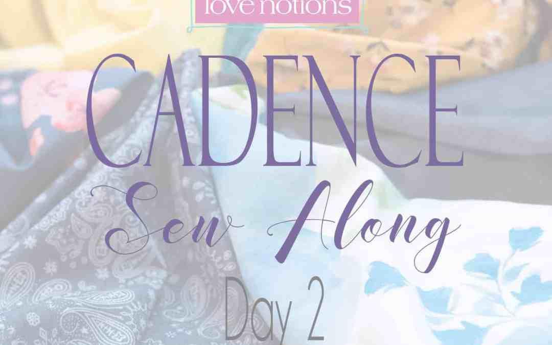 Cadence Sew Along Day 2