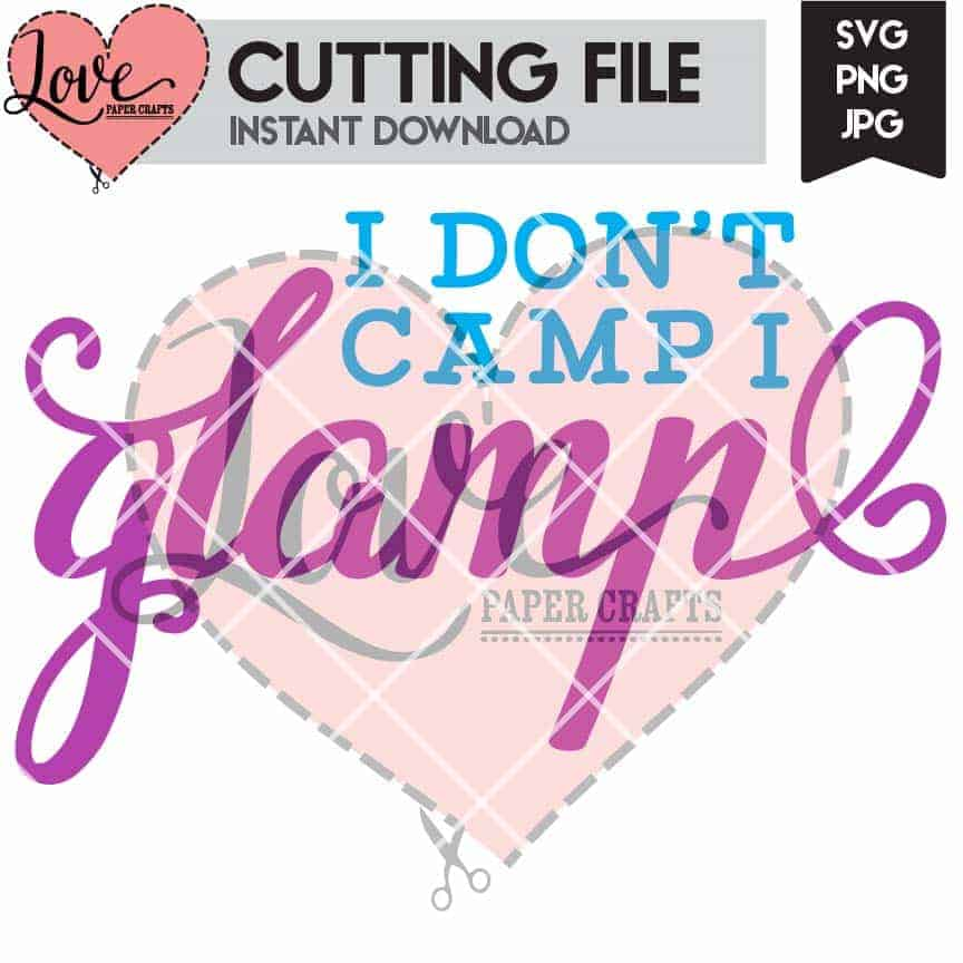 Download I Don't Camp I Glamp SVG - Love Paper Crafts