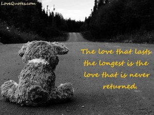 Love Quotes - The love that lasts the longest is the love that is never returned.