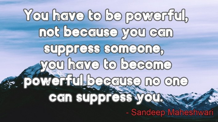 you have to be powerful not because LoveSove - scoailly keeda