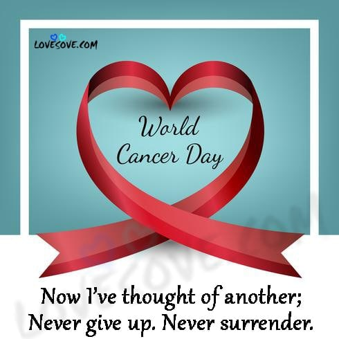 Quotes for Cancer Patients, Inspirational World Cancer Day Quotes, uplifting breast cancer quotes, losing the battle with cancer quotes, fighting cancer quotes images, breast cancer inspirational quotes, quotes about staying strong through cancer, fighting breast cancer quotes, cancer survivor quotes, fighting cancer quotes for facebook, I am and I will World Cancer Day, World Cancer Day SMS, World Cancer Day Messages