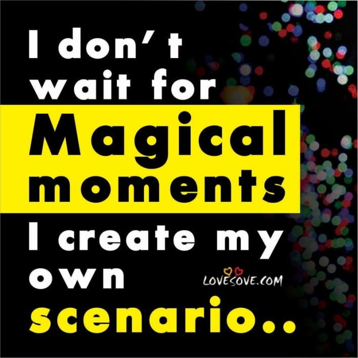 i dont wait for magical moments attitude image lovesove - scoailly keeda