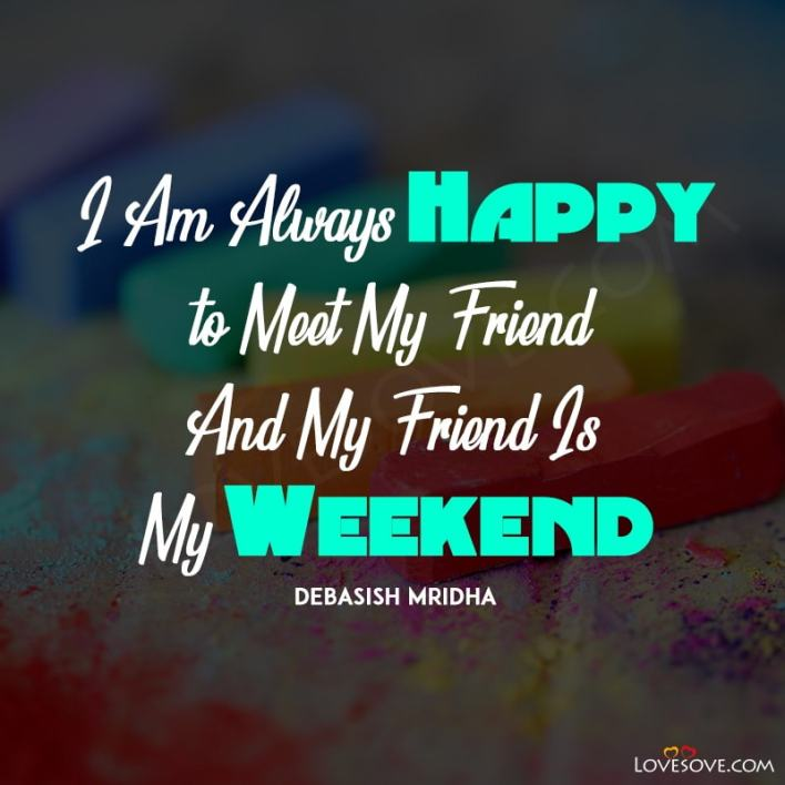 Weekends Over Quotes, Quotes About Weekends With Friends, Weekends With Family Quotes, Weekends Here Quotes, Working On Weekends Funny Quotes,
