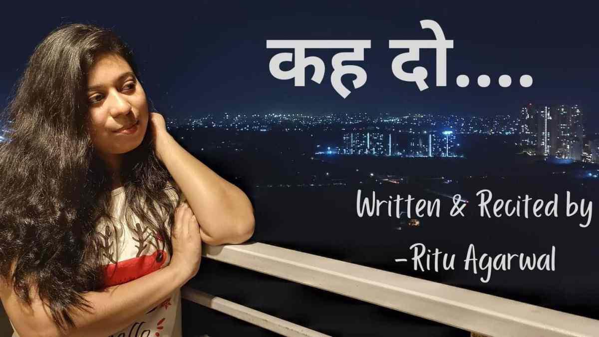 Keh do – Poetry By Ritu Agarwal
