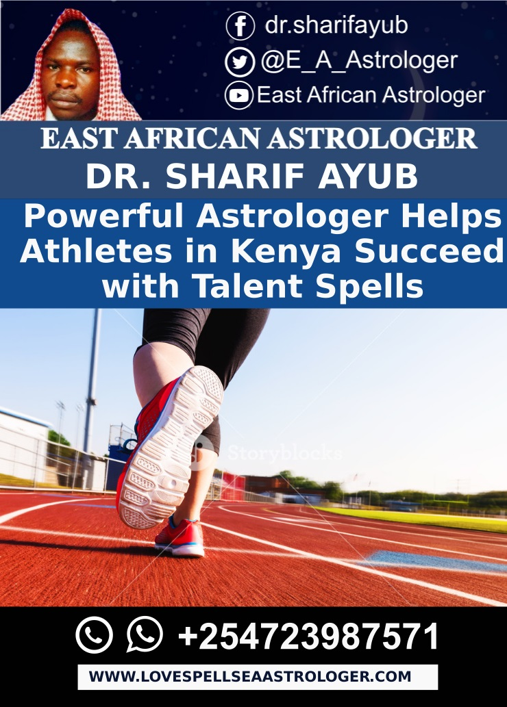 Powerful Astrologer Helps Athletes in Kenya Succeed with Talent Spells