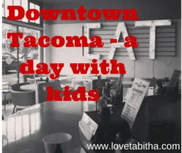 Downtown Tacoma – a day with kids! (itinerary)
