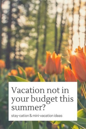 vacation not in budget, stay-cation mini-vacation ideas