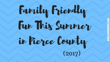 Family Friendly fun this summer in Pierce County updated for 2017