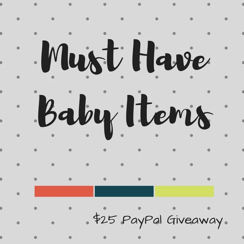 Must Have Baby Items ($25 paypal giveaway)