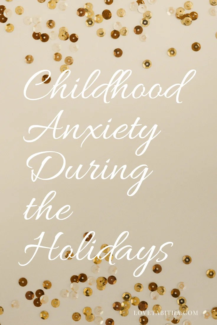 Childhood Anxiety During the Holidays -I'm just hoping some of these ideas will help your family fill more in control during the holidays and in return you'll have a better experience!