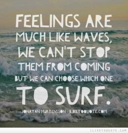 Feelings are like waves...