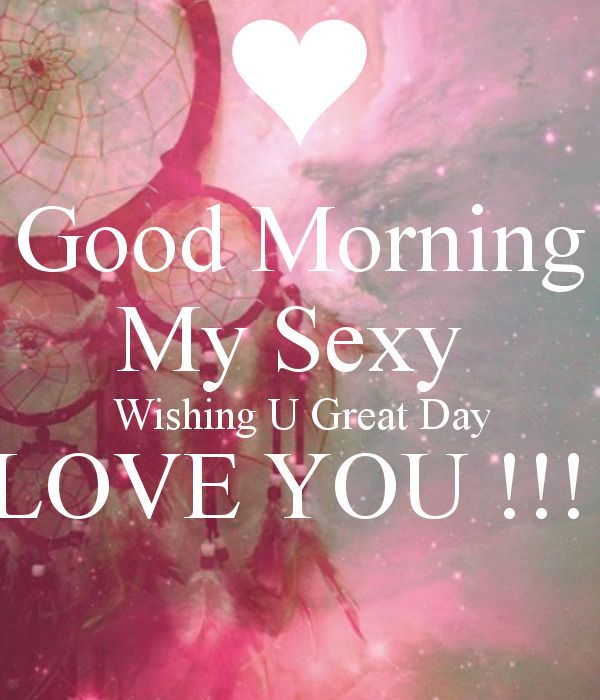 Good Morning My Sexy Wishing You A Great Day Pictures