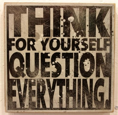 Think For Yourself, Question Everything Pictures, Photos ...