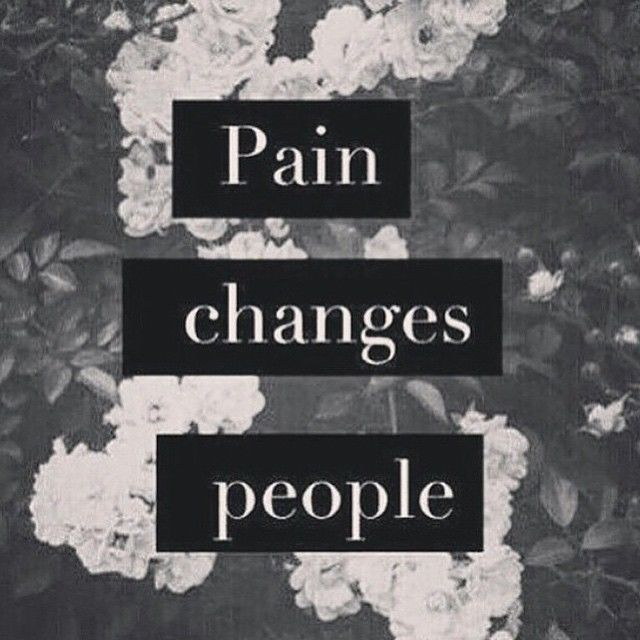 Pain Changes You Quotes