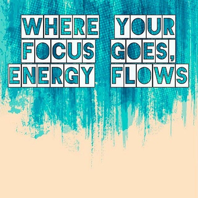 Where Your Focus Goes Energy Flows Pictures Photos And