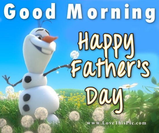 Olaf Good Morning Happy Fathers Day Pictures Photos And