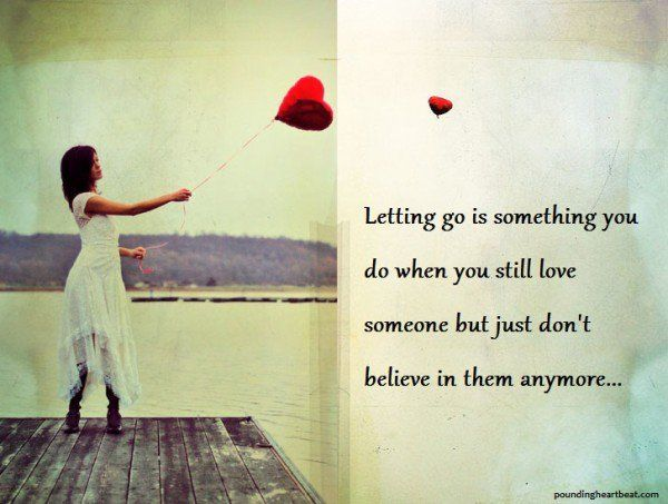Letting Go Is Something You Do When You Still Love Someone ...