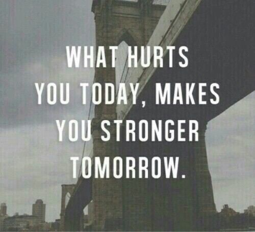 What Hurts You Today Makes You Stronger Tomorrow Pictures