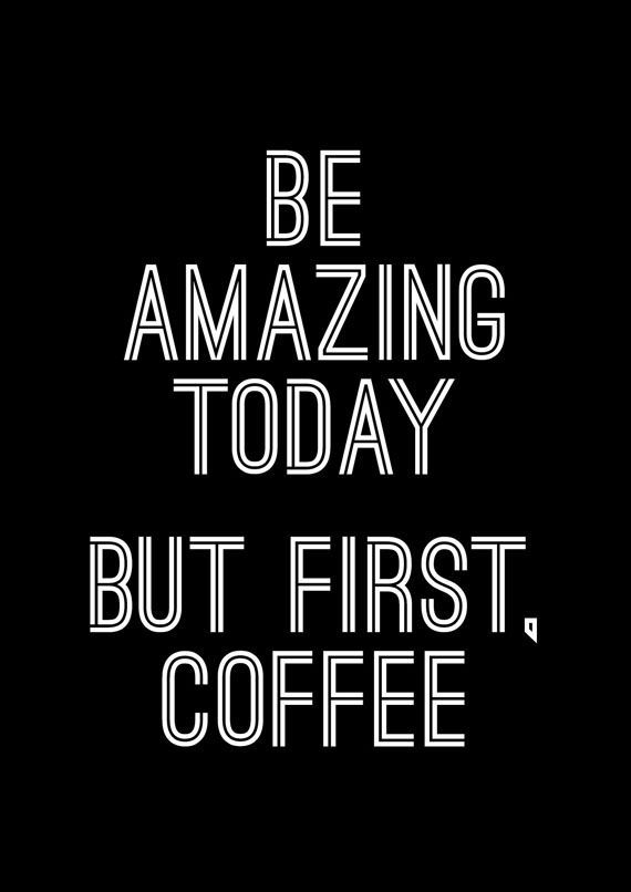 Be Amazing Today But First Coffee Pictures Photos And