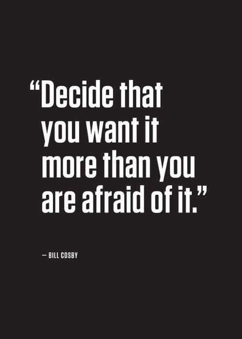 "Image result for ""Decide That You Want It More Than You Are Afraid Of It..."""