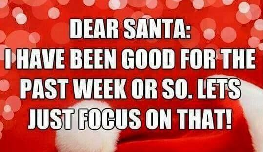 Dear Santa I Have Been Good For A Week Lets Focus On That