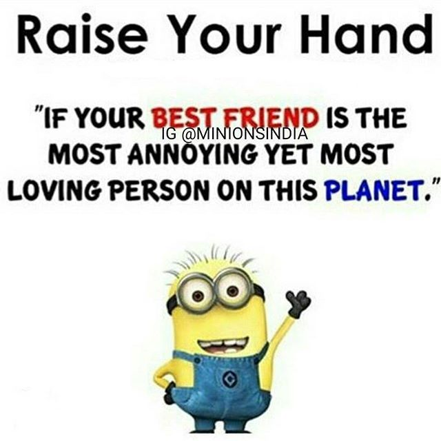 Raise Your Hand If Your Best Friend Is The Most Annoying