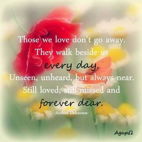 Those We Love Dont Go Away They Walk Beside Us Every Day
