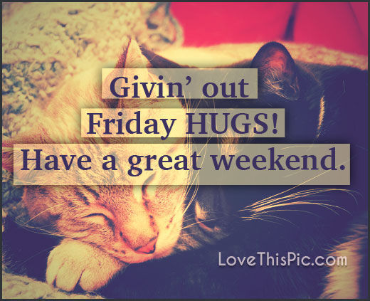 Giving Out Friday Hugs Have A Great Weekend Pictures