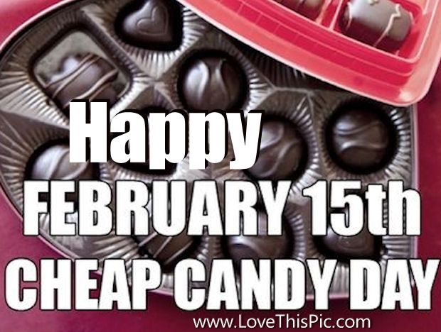 Happy February 15th Cheap Candy Day Pictures Photos And