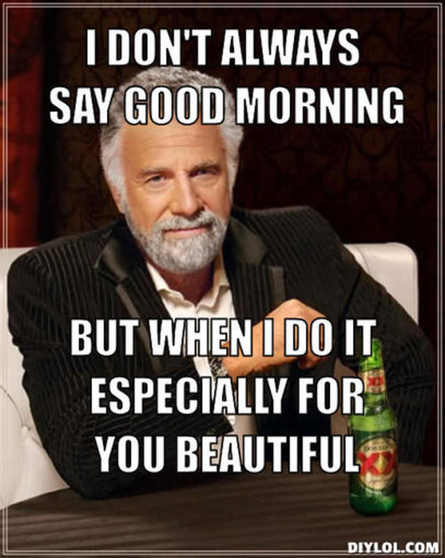 I Dont Always Say Good Morning But When I Do It