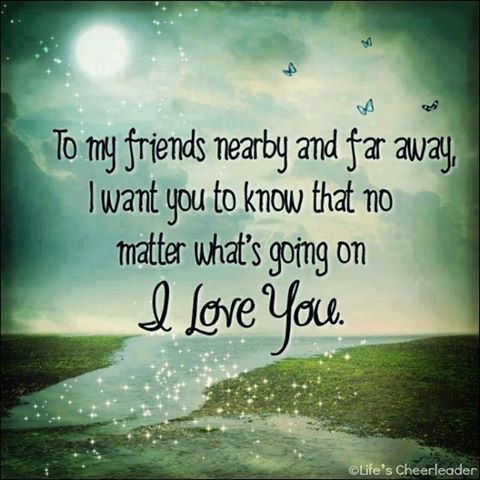 To My Friends Near And Far I Want You To Know That I Love