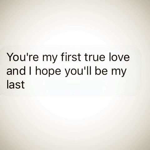 You Are My First True Love I Hope You Will Be My Last ...